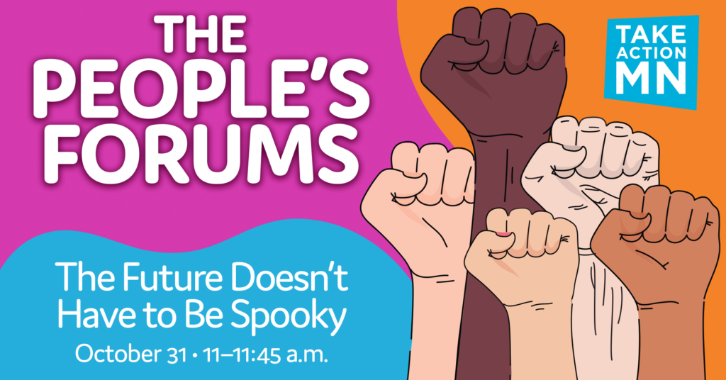 A graphic image with a pink, orange and blue swirly background and multiracial fists raised in the air. Text: The People's Forums: The Future Doesn't Have to Be Spooky, October 31, 11- 11:45 a.m.