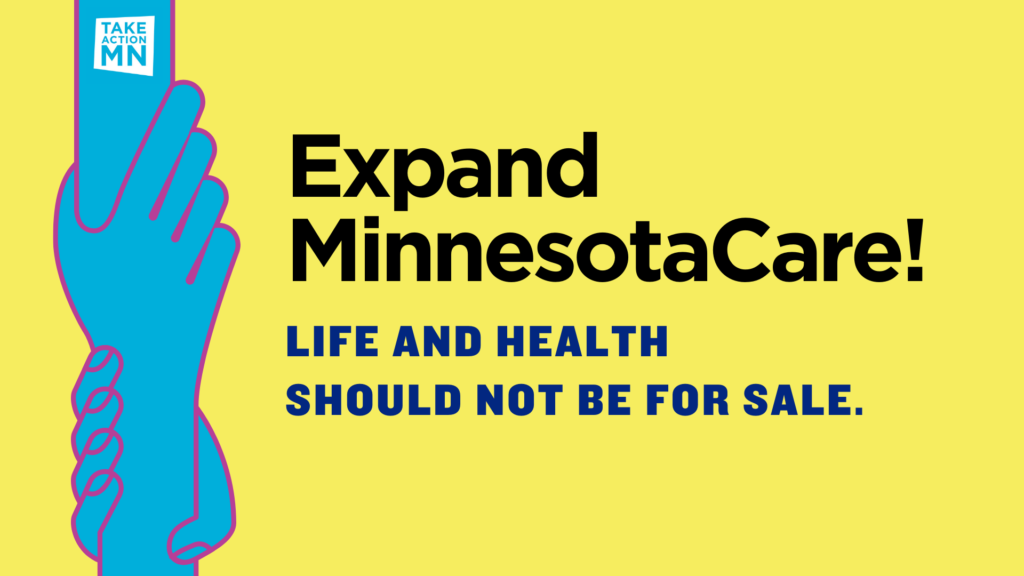 Expand MinnesotaCare! Life and health should not be for sale.