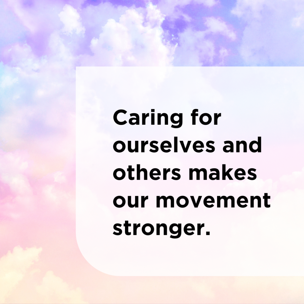 """Caring for ourselves and others makes our movement stronger."""